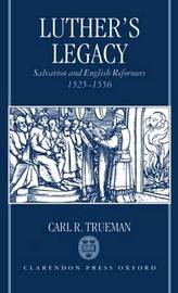 Luther's Legacy by Carl R. Trueman