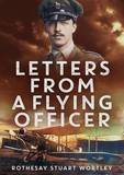 Letters from a Flying Officer by Rothesay Stuart Wortley