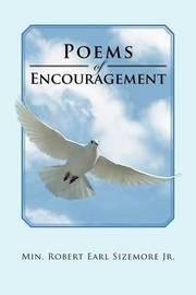 Poems of Encouragement by Min Robert Earl Sizemore Jr