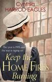 Keep the Home Fires Burning by Cynthia Harrod-Eagles