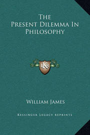 The Present Dilemma in Philosophy by William James