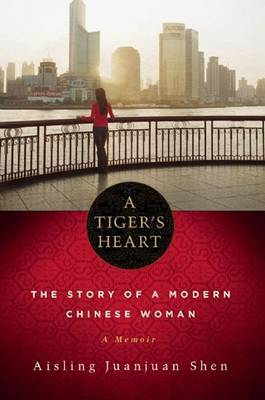 A Tiger's Heart: The Story of a Modern Chinese Woman by Aisling Juanjuan Shen image