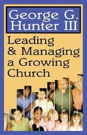 Leading and Managing a Growing Church by George G. Hunter
