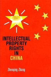 Intellectual Property Rights in China by Zhenqing Zhang