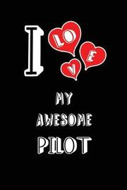 I Love My Awesome Pilot by Lovely Hearts Publishing