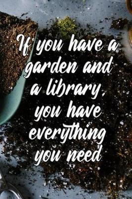 If you have a garden and a library, you have everything you need by Charlie Brown Publishing