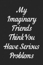 My Imaginary Friends Think You Have Serious Problems by Pink Slip Press