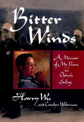 Bitter Winds: Memoir of My Years in China's Gulag by Harry Wu image