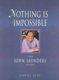 Nothing is Impossible: the John Saunders Story: The John Saunders Story by Gabriel Kune image