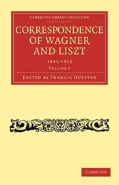 Correspondence of Wagner and Liszt 2 Volume Paperback Set Correspondence of Wagner and Liszt: Volume 1 by Richard Wagner