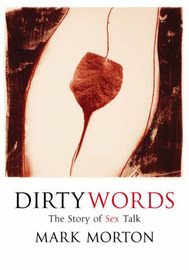 Dirty Words: The Story of Sex Talk by Mark Morton image