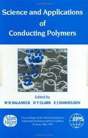 Science and Applications of Conducting Polymers, Papers from the Sixth European Industrial Workshop by William R. Salaneck