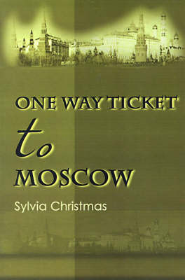 One-Way Ticket to Moscow by Sylvia Christmas