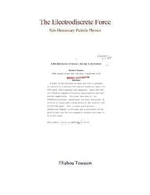 The Electrodiscrete Force (Sub-Elementary Particle Physics) by Eliahou Tousson