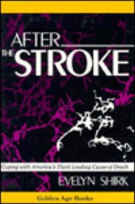 After the Stroke: Coping with America's Third Leading Cause of Death by Evelyn Urban Shirk