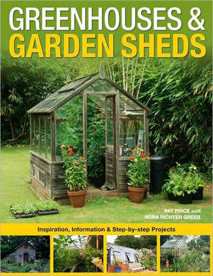 Greenhouses and Garden Sheds: Inspiration, Information and Step-by-step Projects by Pat Price image