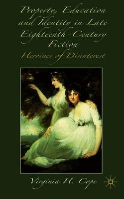 Property, Education and Identity in Late Eighteenth-Century Fiction by Virginia H. Cope