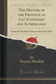 The History of the Province of Cat (Caithness and Sutherland) by Angus MacKay