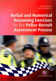 Verbal and Numerical Reasoning Exercises for the Police Recruit Assessment Process by Richard Malthouse