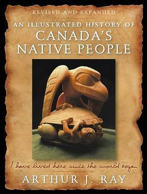 An Illustrated History of Canada's Native People by Arthur J Ray image