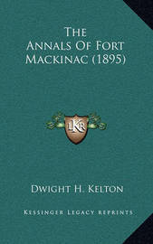 The Annals of Fort Mackinac (1895) by Dwight H Kelton