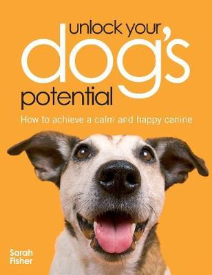 Unlock Your Dog's Potential by Sarah Fisher image