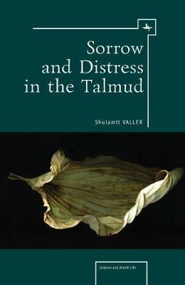 Sorrow and Distress in the Talmud by Shulamit Valler
