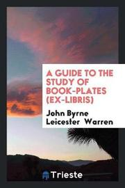 A Guide to the Study of Book-Plates (Ex-Libris) by John Byrne Leicester Warren