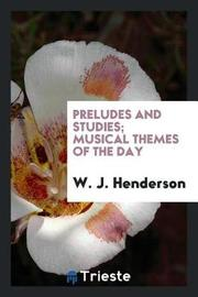 Preludes and Studies; Musical Themes of the Day by W.J. Henderson image
