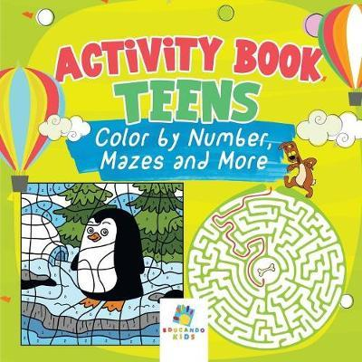 Activity Book Teens Color by Number, Mazes and More by Educando Kids