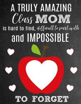 A Truly Amazing Class Mom Is Hard To Find, Difficult To Part With And Impossible To Forget by Sentiments Studios
