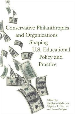 Conservative Philanthropies and Organizations Shaping U.S. Educational Policy and Practice by Kathleen deMarris