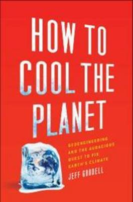 How to Cool the Planet by Jeff Goodell image