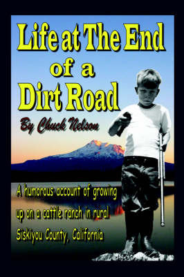 Life at the End of a Dirt Road by Chuck Nelson
