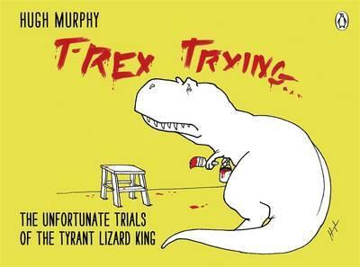 T-Rex Trying by Hugh Murphy