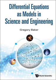Differential Equations As Models In Science And Engineering by Gregory Baker