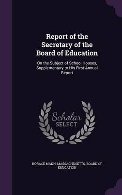 Report of the Secretary of the Board of Education by Horace Mann image