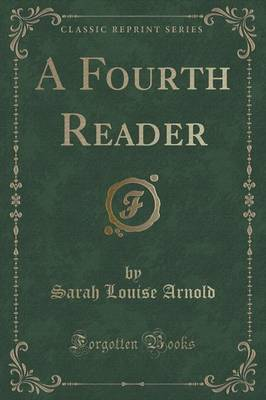 A Fourth Reader (Classic Reprint) by Sarah Louise Arnold