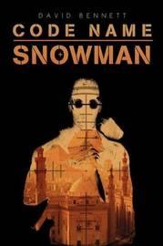 Code Name Snowman by David Bennett