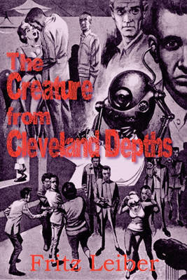 The Creature from Cleveland Depths by Fritz Leiber