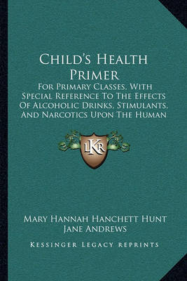 Child's Health Primer: For Primary Classes, with Special Reference to the Effects of Alcoholic Drinks, Stimulants, and Narcotics Upon the Human System (1885) by Jane Andrews image