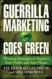 Guerrilla Marketing Goes Green: Winning Strategies to Improve Your Profits and Your Planet by Jay Conrad Levinson image