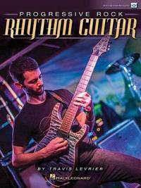 PROGRESSIVE ROCK RHYTHM GUITAR BOOK/VIDEO ONLINE by Travis Levrier
