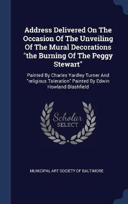 Address Delivered on the Occasion of the Unveiling of the Mural Decorations the Burning of the Peggy Stewart