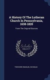 A History of the Lutheran Church in Pennsylvania, 1638-1820 by Theodore Emanuel Schmauk image