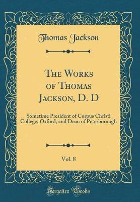 The Works of Thomas Jackson, D. D, Vol. 8 by Thomas Jackson image