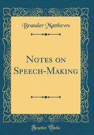 Notes on Speech-Making (Classic Reprint) by Brander Matthews image