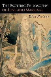 The Esoteric Philosophy of Love and Marriage by Dion Fortune