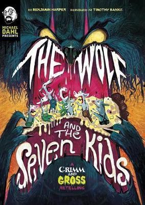 Wolf and the Seven Kids: a Grimm and Gross Retelling (Michael Dahl Presents: Grimm and Gross) by Benjamin Harper