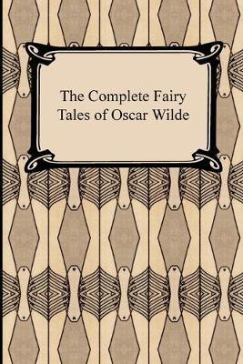 The Complete Fairy Tales of Oscar Wilde by Oscar Wilde